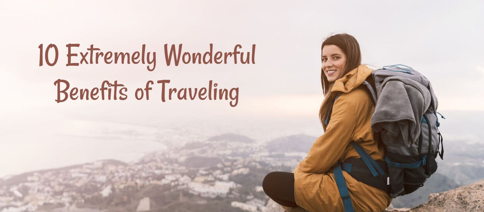 10 Extremely Wonderful Benefits Of Traveling Etravel Com