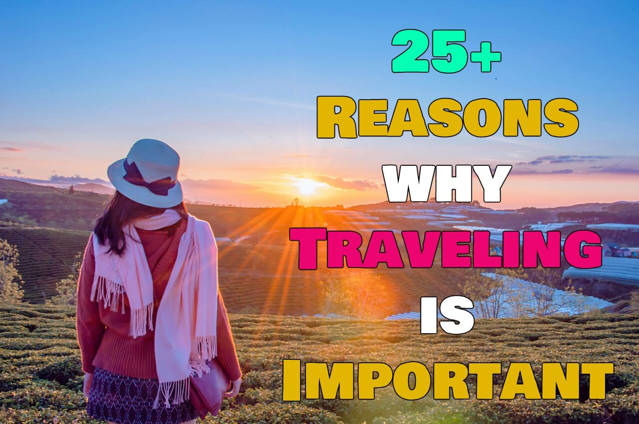 25+ Reasons why Traveling is Important