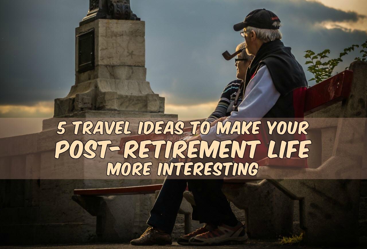 5 Best Retirement Travel Ideas