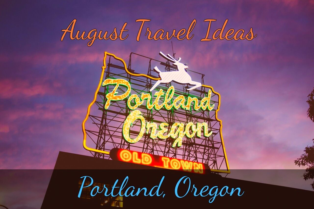Portland- August Travel Ideas