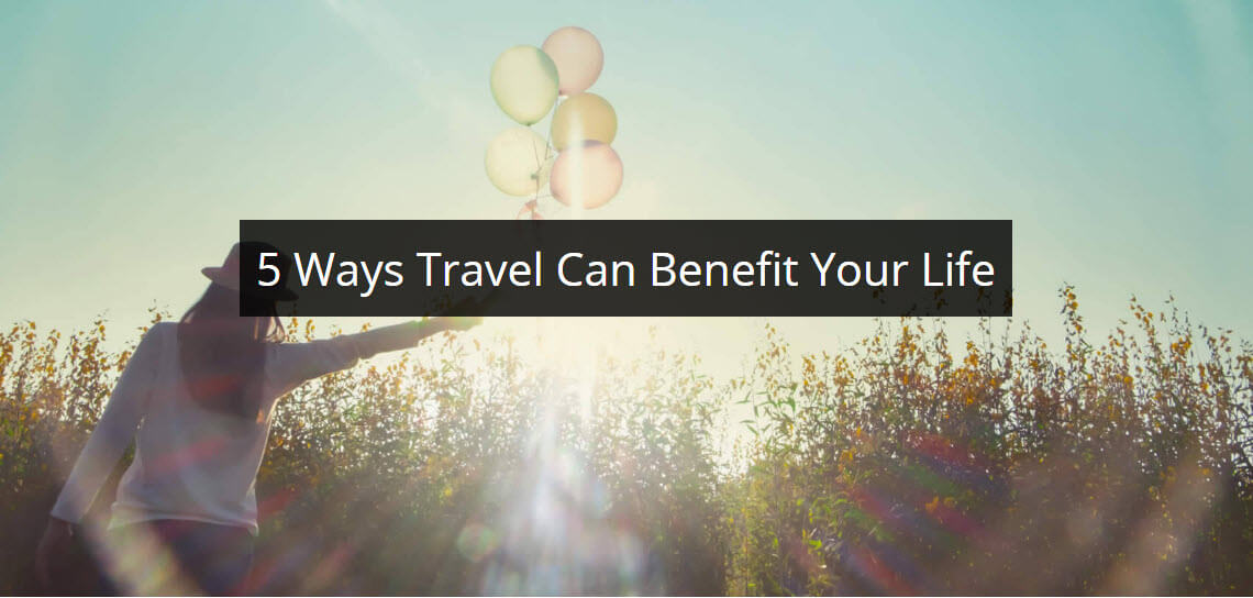 5 Ways Travel Can Benefit Your Life