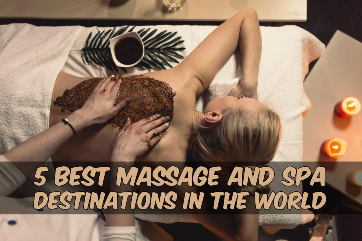 5 Best Massage and Spa Destinations in the World