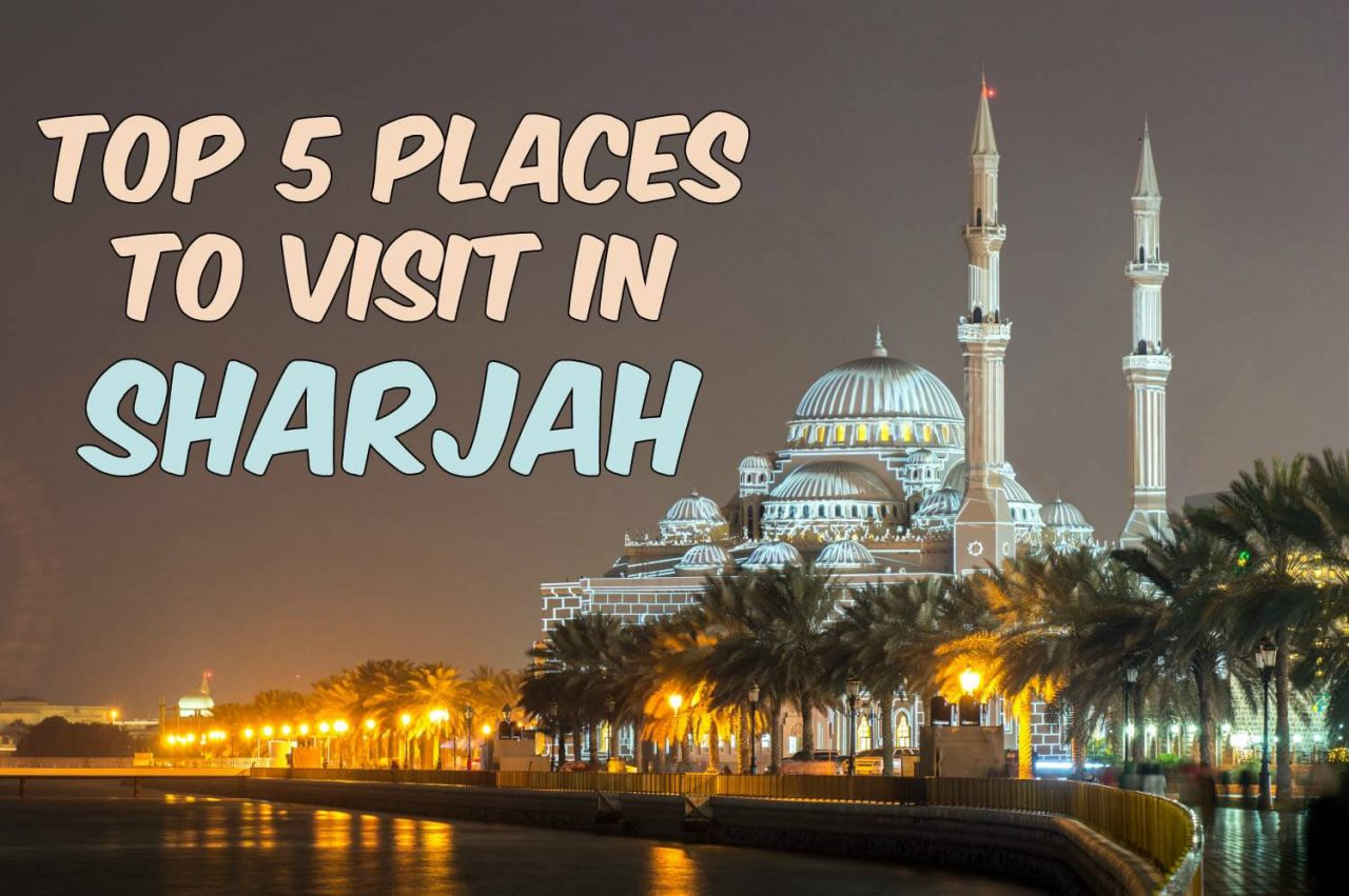 Top 5 Places to Visit in Sharjah