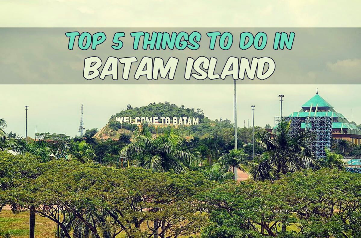 Top 5 things to do in batam island